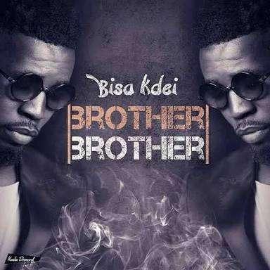 Bisa Kdei - Brother Brother  Lyrics