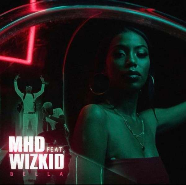 MHD - Bella Ft. Wizkid Lyrics