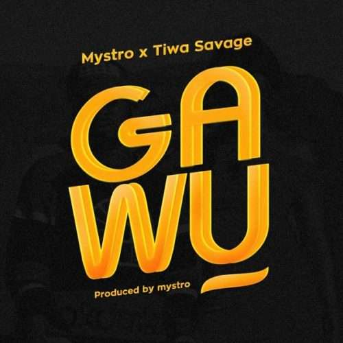 Mystro - Gawu Ft. Tiwa Savage Lyrics